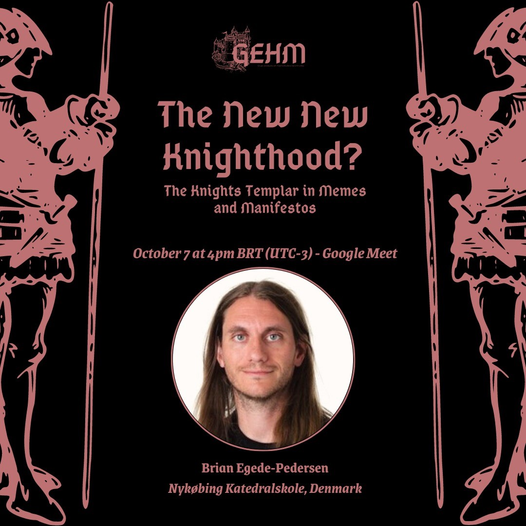 Brian Egede-Pedersen (Nykøbing Katedralskole, Denmark) will be joining us in our online group (GEHM - Unimontes) here in Brazil with a talk/presentation titled: 'The New New Knighthood? - The Knights Templar in Memes and Manifestos'